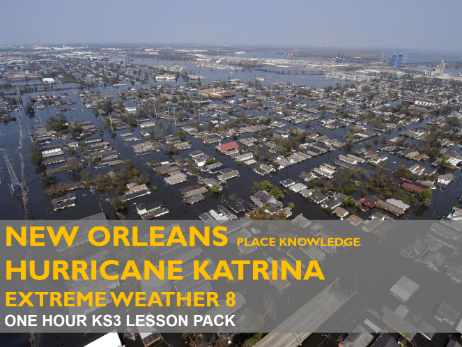 Extreme Weather 8 : Place Knowledge : New Orleans & Hurricane Katrina (KS3)