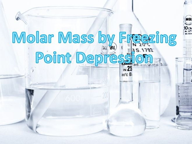 Molar Mass by Freezing Point Depression Lab Experiment, Boiling Point Elevation, Molality Lesson
