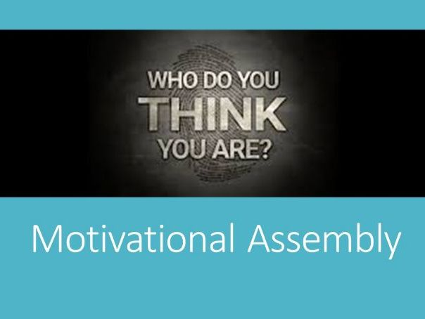 Back To School: Motivational Assembly - Who do YOU think you are?
