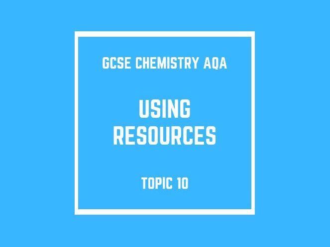 GCSE Chemistry AQA Topic 10: Using Resources
