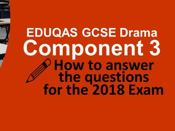 EDUQAS GCSE Drama Component 3 How to answer the 2018 Question Paper!