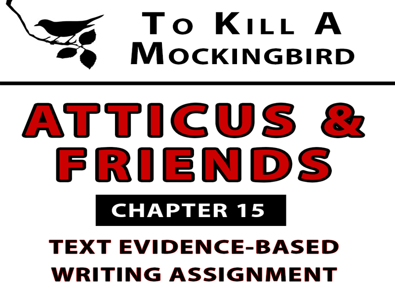 Atticus and Friends Evidence-Based Writing To Kill a Mockingbird Chapter 15