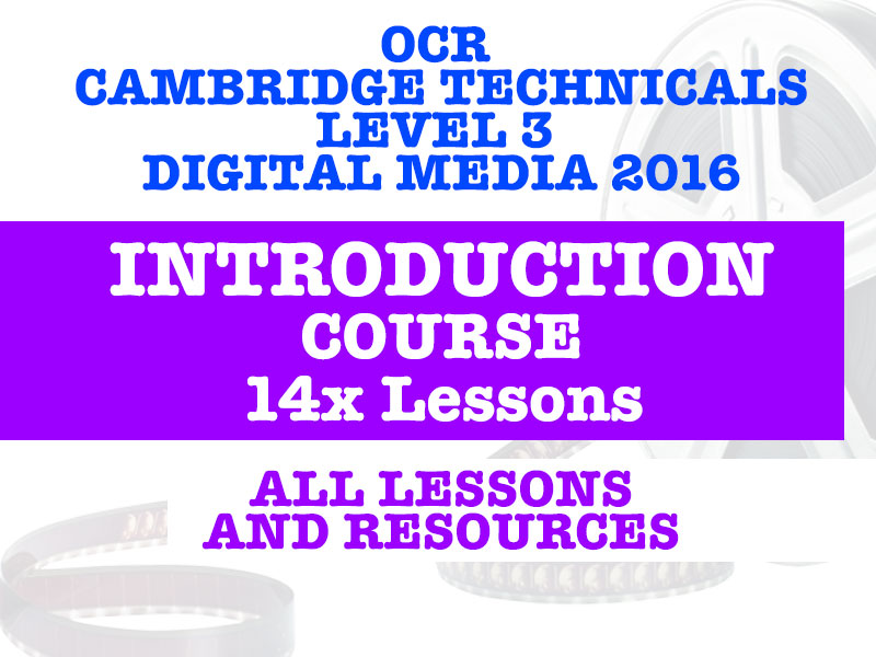 OCR CAMBRIDGE TECHNICALS DIGITAL MEDIA INTRODUCTION COURSE - 14 LESSONS & RESOURCES
