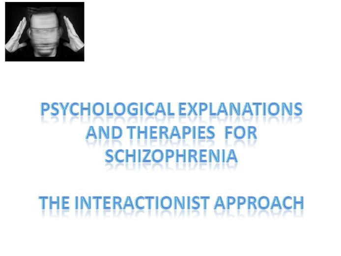 AQA Psychology Schizophrenia Psychological explanations and therapies and interactionist approach