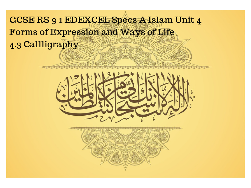 GCSE RS Nine One EDEXCEL Specs A Islam Unit FOUR  Forms of Expression and Ways of Life Calligraphy