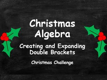 Algebra. Creating and Expanding Double Brackets. Christmas Challenge. FULL SET