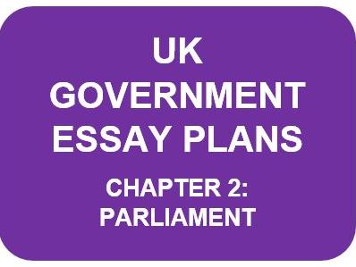 A LEVEL POLITICS ESSAY PLANS: UK GOVERNMENT CHAPTER 2