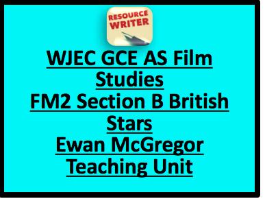 WJEC GCE AS Film Studies FM2 Section B British Stars Ewan McGregor Teaching Unit