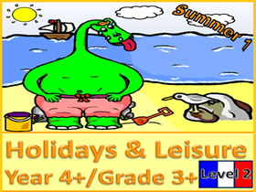 PRIMARY FRENCH UNIT YEAR 4+/GRADE 3+: HOLIDAYS & LEISURE