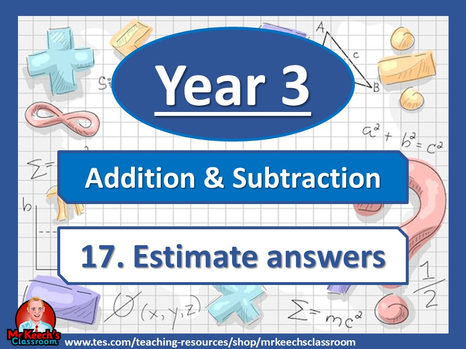 Year 3 – Addition and Subtraction - Estimate Answers - White Rose Maths