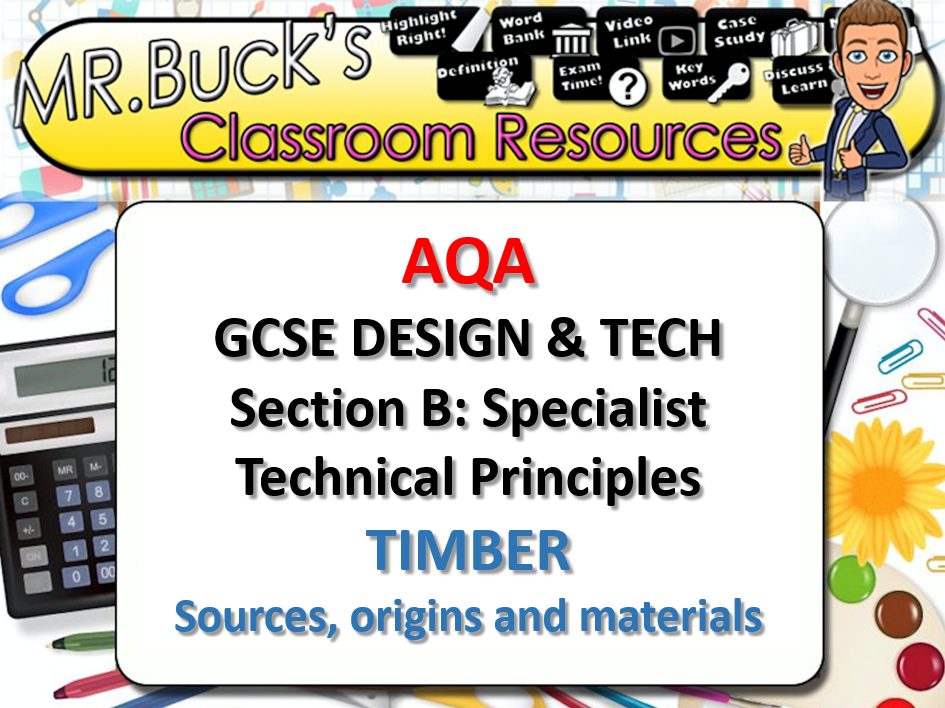 AQA DT GCSE Specialist Technical Principles TIMBER - Source, origins & Properties of Wood