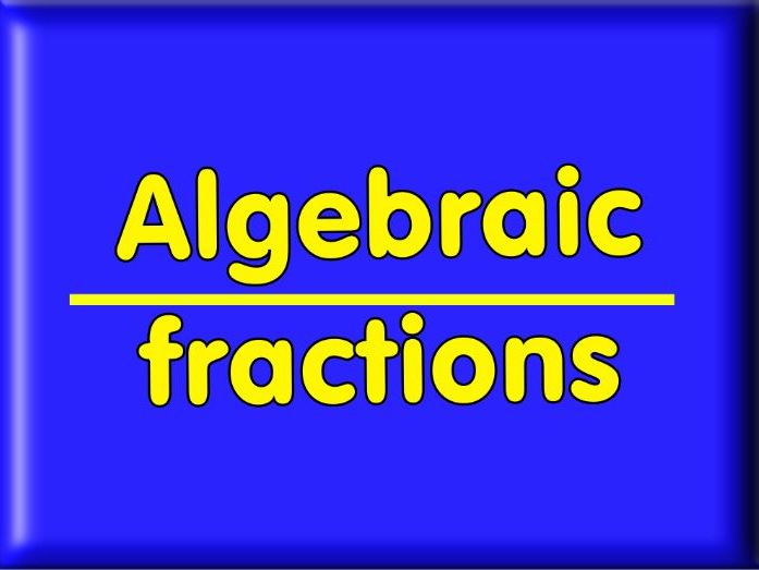 Algebraic Fractions for higher level GCSE + answers