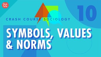 Crash Course Sociology E#10 Symbols, Values & Norms Questions & Key