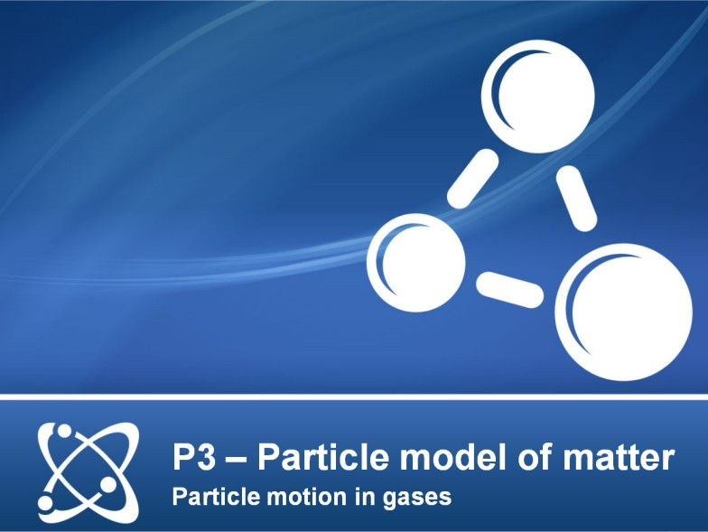 AQA GCSE Physics P3 (Particle model of matter) - Lesson 7 - Particle motion in gases