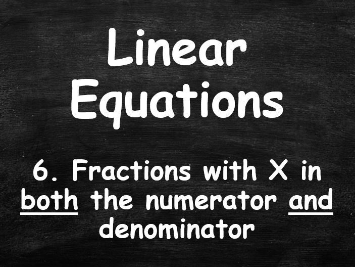 ALGEBRA. Linear Equations. 6. Fractions with X in BOTH the denominator AND the numerator