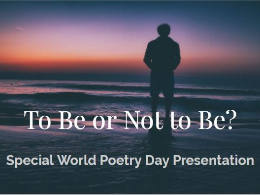 To Be or Not to  Be? Special World Poetry Day Presentation