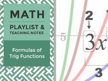 Formulas of Trig Functions - Playlist and Teaching Notes
