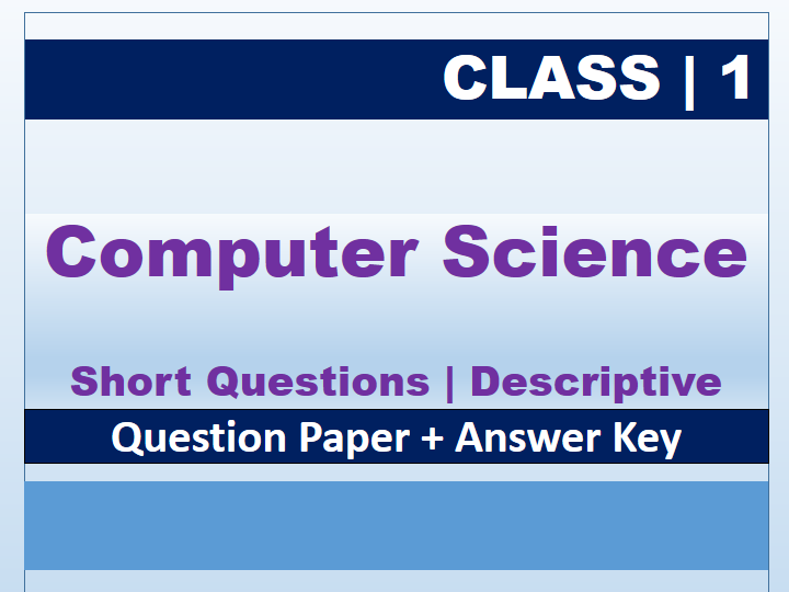 Class 1: Computer Science Descriptive QP+AK