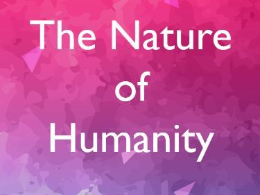 The Nature of Humanity