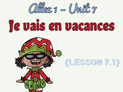 Allez 1-Unit 7 - Je vais en vacances - 7.1 - countries - types of holiday - activities - KS3 French