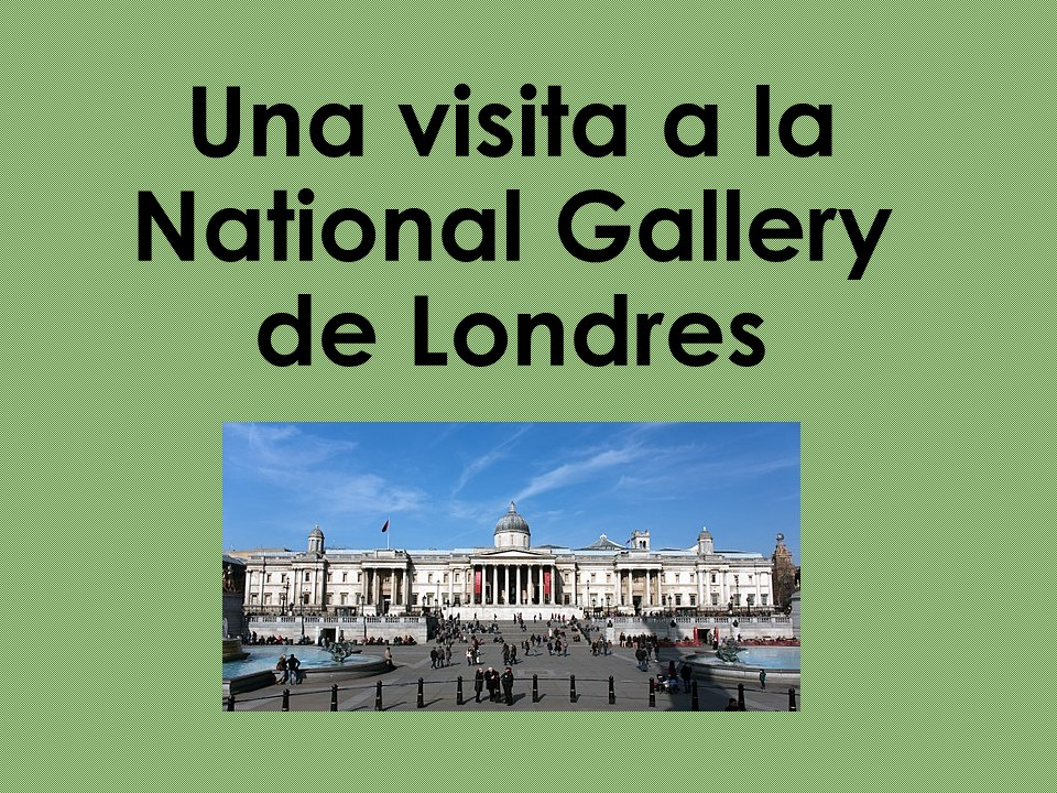 Una visita a la National Gallery de Londres