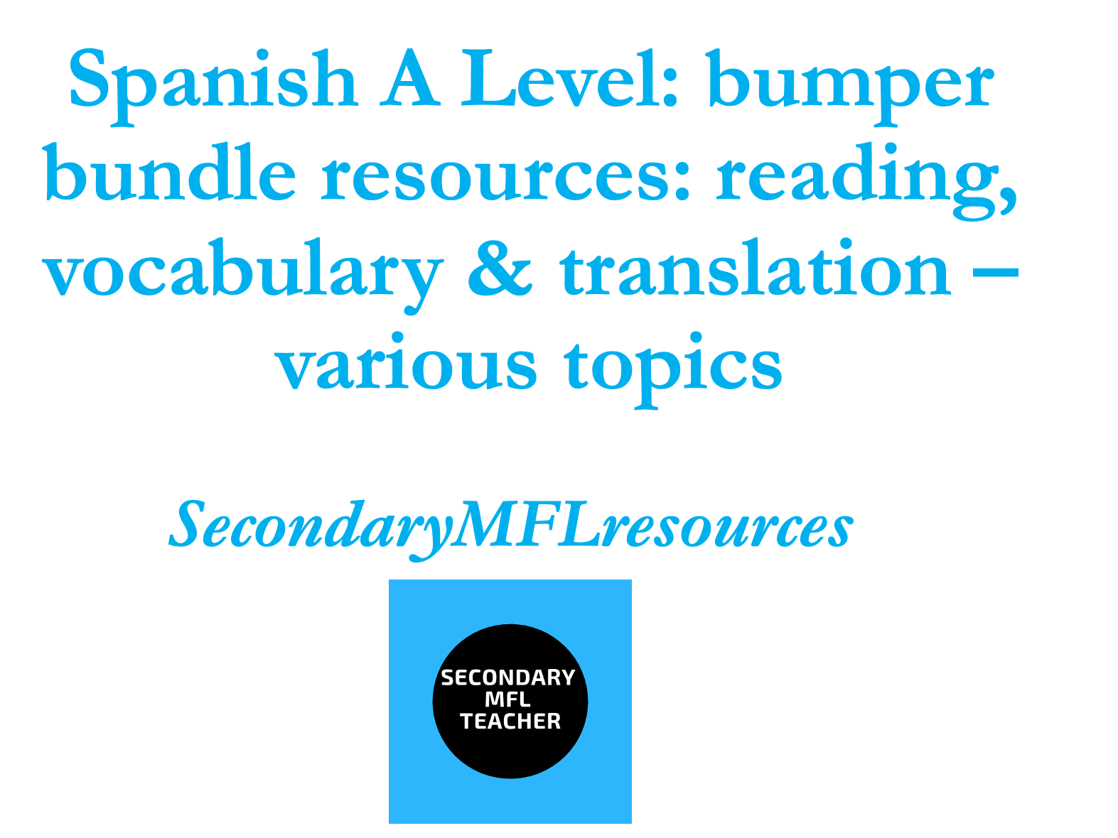 Bumper Spanish A Level Reading, Vocabulary, Translation and Grammar  Bundle (20 of my  A Level resource packs)