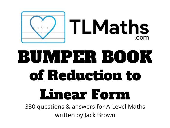TLMaths BUMPER BOOK of Reduction to Linear Form for A-Level Maths