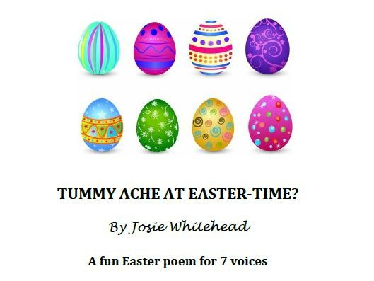 Tummy Ache at Eastertime? - A fun Easter  poem for 7 voices by Josie Whitehead