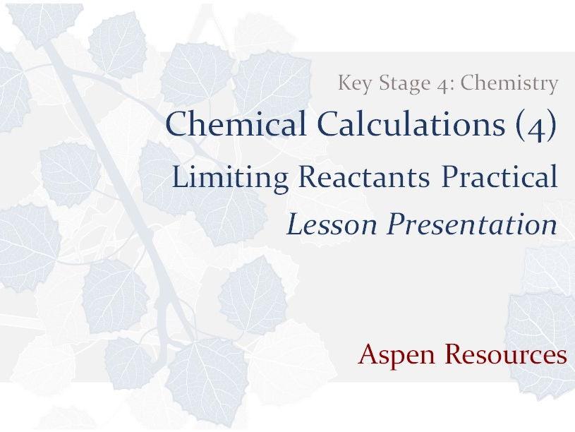 Limiting Reactants Practical  ¦  KS4  ¦  Chemistry  ¦  Chemical Calculations (4)  ¦  Presentation