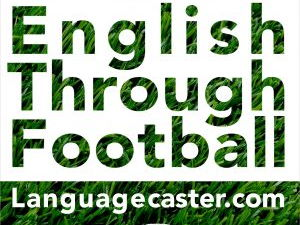 Learn English Through Football Podcast: Manchester United vs Tottenham