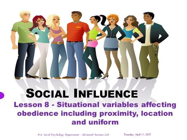 Powerpoint - Social Influence - Lesson 8 - Situational variables affecting obedience