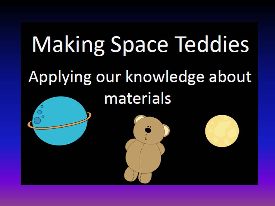 Materials Challenge: Make a space teddy powerpoint