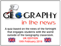 Geography in the News Quiz - UK EDITION 19th February 2018