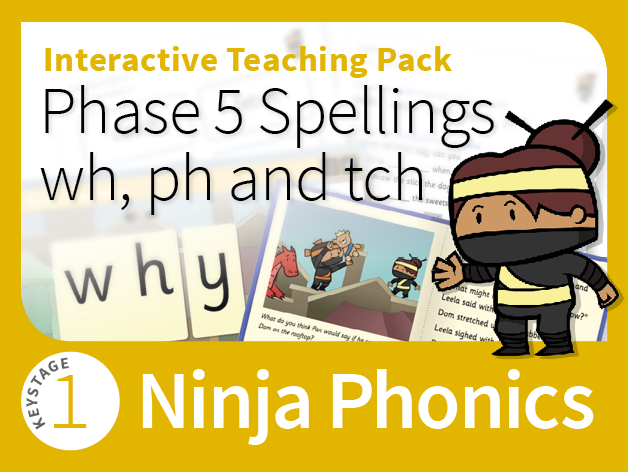 Ninja Phonics 12 - Interactive Teaching Pack - Phase 5 Spellings wh, ph and tch