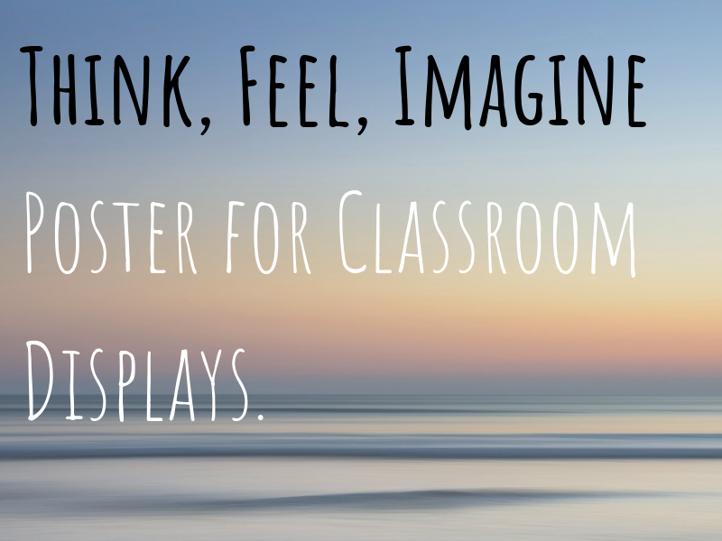 Think, Feel. Imagine. Poster for classroom use/ display.
