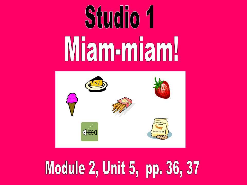 Studio 1, Module 2, Miam-miam! pp. 36, 37
