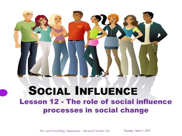 Powerpoint - Social Influence - Lesson 12 - The role of social influence processes in social change