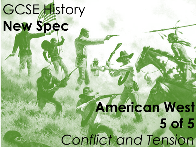 GCSE History (New Spec) American West (5 of 5) - Conflict and Tension