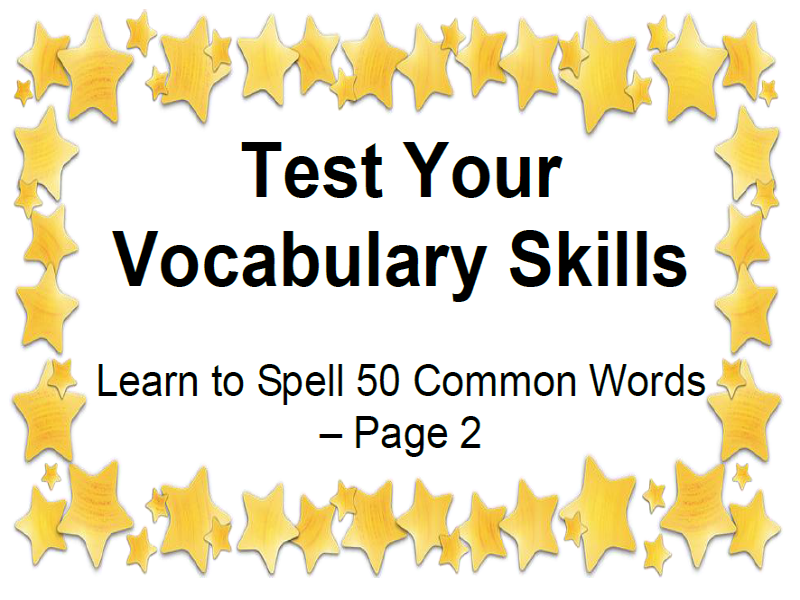 Test Your Vocabulary Skills Learn to Spell 50 Common Words – Page 2