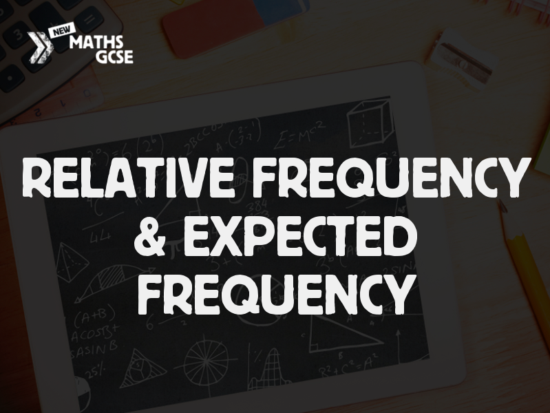 Relative Frequency and Expected Frequency - Complete Lesson