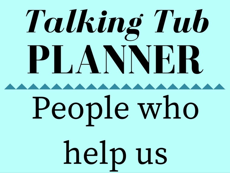 People who help us Talking Tub Planner