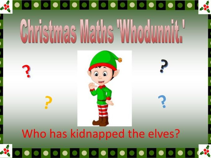 Who has kidnapped the elves? - Christmas themed maths 'whodunnit' with all answers.