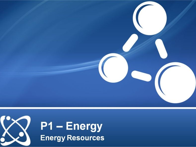 NEW AQA PHYSICS GCSE - ENERGY - Lesson 7 – Energy Resources