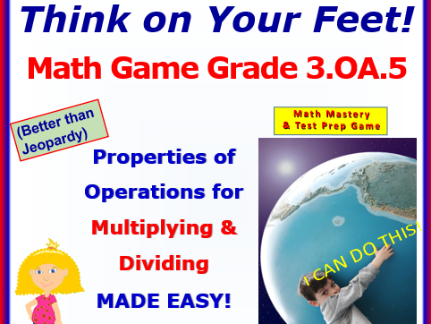 3.OA.5 THINK ON YOUR FEET MATH! Interactive Test Prep Game— Properties of Operation in x or ÷