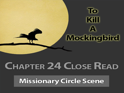 Close Read for Chapter 24 of To Kill a Mockingbird by Harper Lee