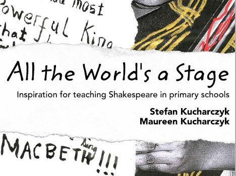 All The World's A Stage: teaching Shakespeare in primary schools by Stefan & Maureen Kucharczyk