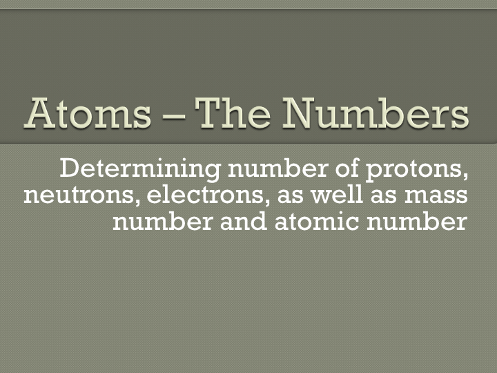 Atoms - Number of protons, electrons, and neutrons - Video