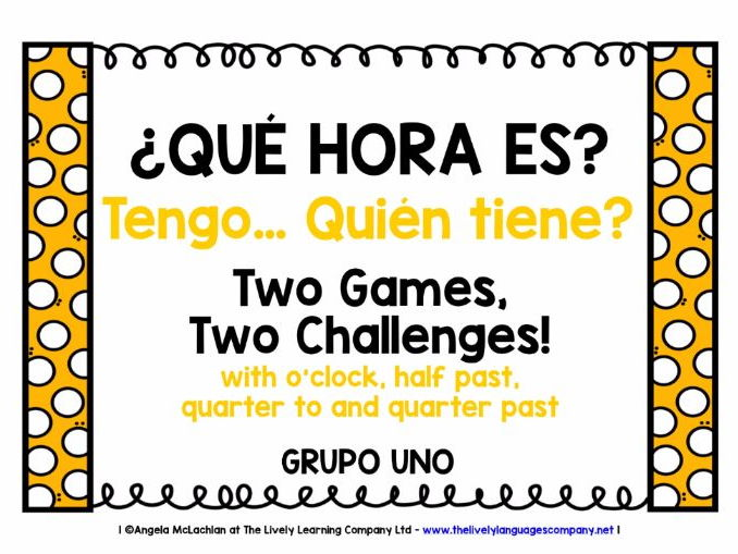 SPANISH TELLING THE TIME (1) - 2 GAMES & CHALLENGES - I HAVE, WHO HAS?