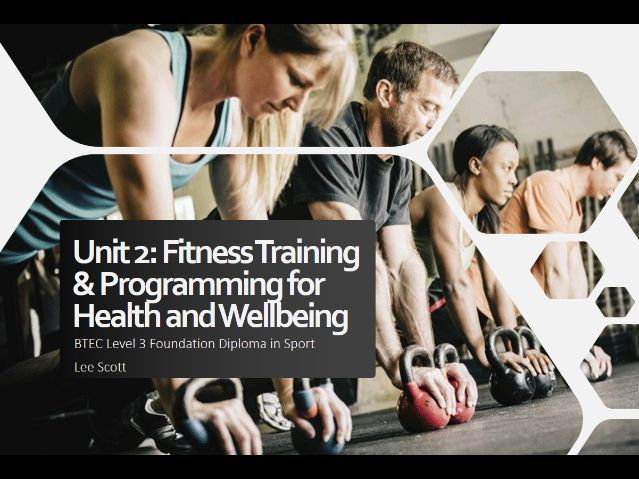 Unit 2 - Fitness training and programming for health, sport and well-being