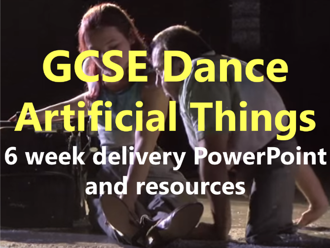 KS4 GCSE Dance: Artificial Things 6 Week delivery PowerPoint and resources